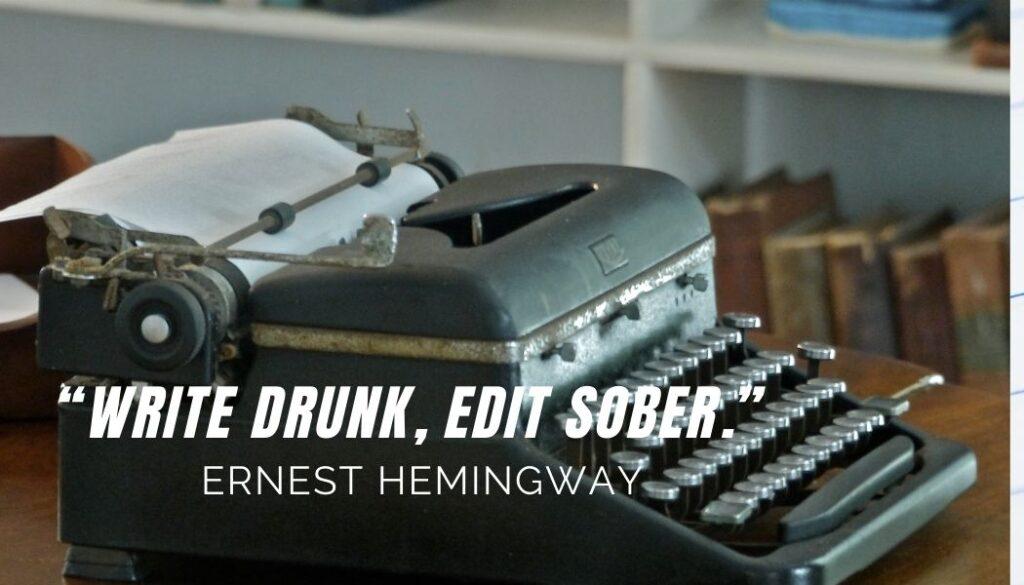 Ernest Hemingway advice on writing engaging content write drunk edit sober